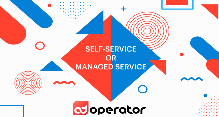 Self-service or managed advertising service?